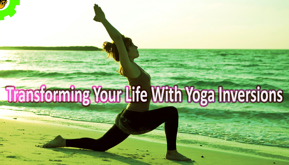 Transforming Your Life With Yoga Inversions